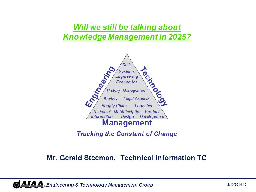 2/13/2014 15 Engineering & Technology Management Group Will we still be talking about Knowledge Management in 2025.