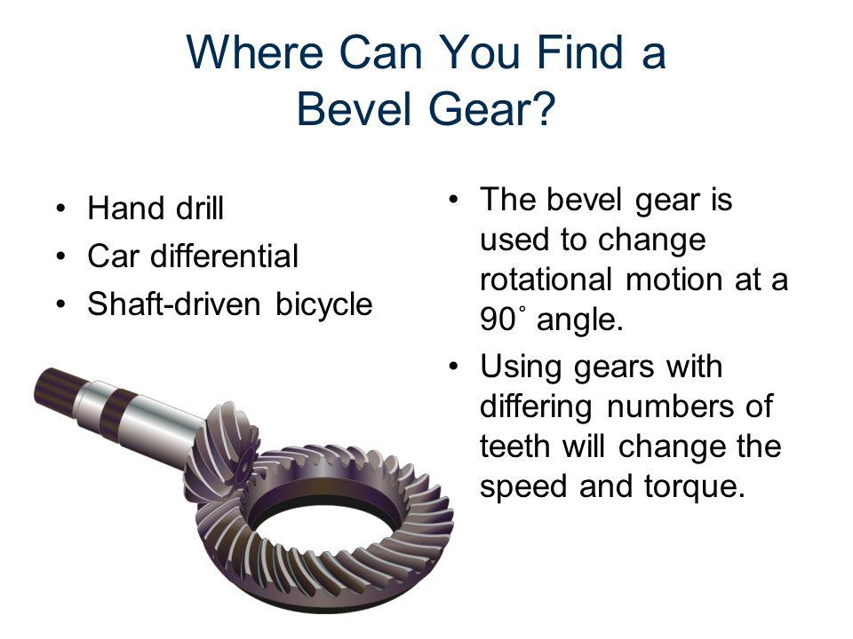 Where Can You Find a Bevel Gear? The bevel gear is used to change rotational motion at a 90˚ angle. Using gears with differing numbers of teeth will c
