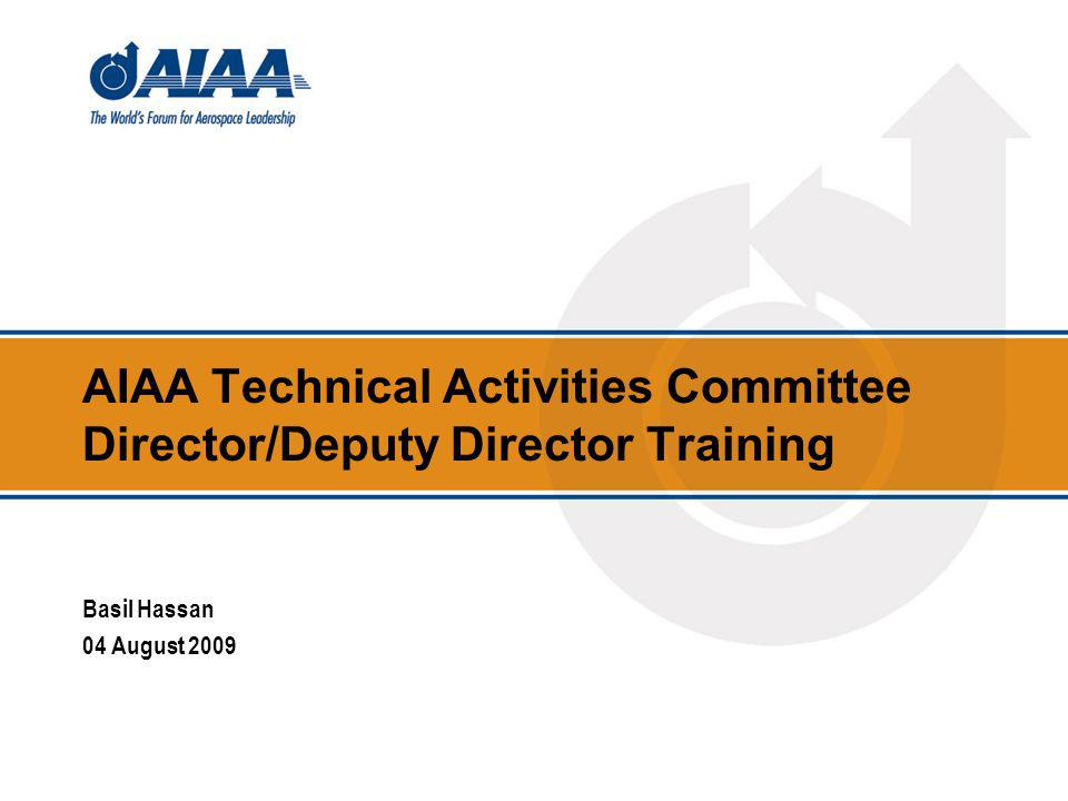 AIAA Technical Activities Committee Director/Deputy Director Training Basil Hassan 04 August 2009