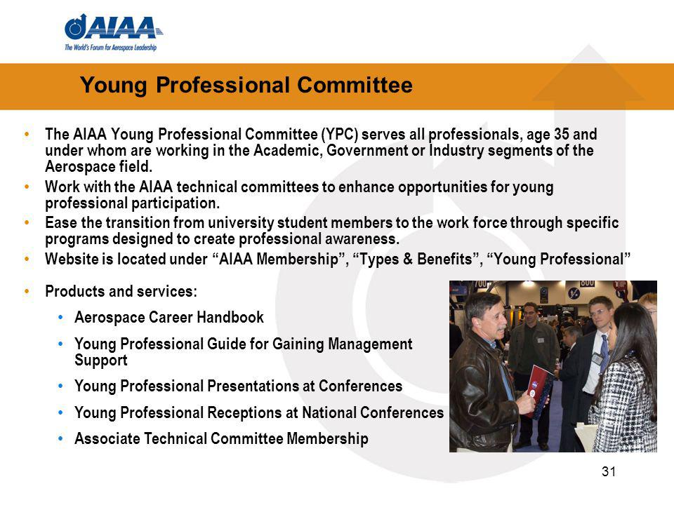 31 Young Professional Committee The AIAA Young Professional Committee (YPC) serves all professionals, age 35 and under whom are working in the Academic, Government or Industry segments of the Aerospace field.