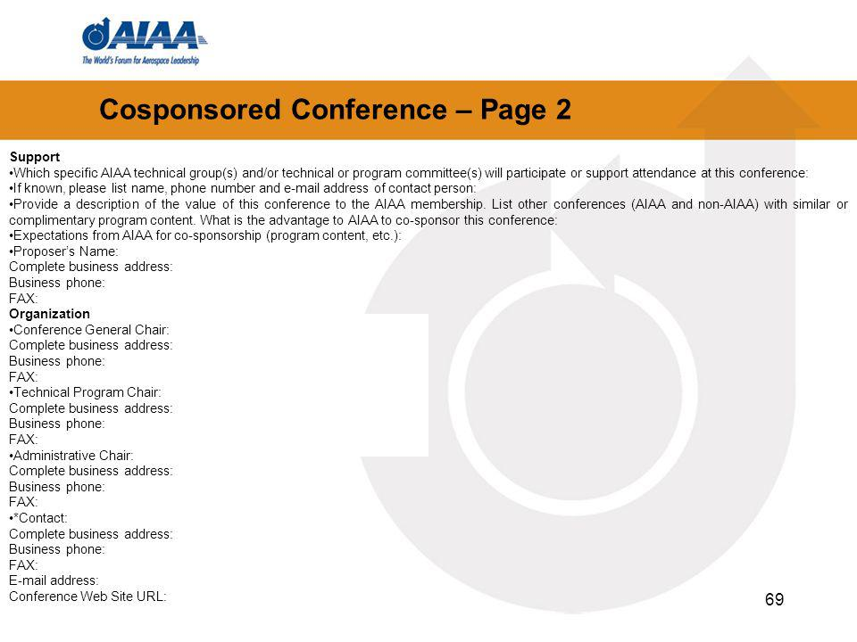 69 Cosponsored Conference – Page 2 Support Which specific AIAA technical group(s) and/or technical or program committee(s) will participate or support attendance at this conference: If known, please list name, phone number and e-mail address of contact person: Provide a description of the value of this conference to the AIAA membership.