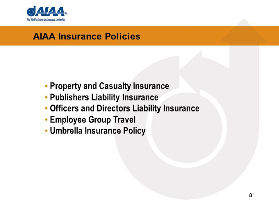 81 AIAA Insurance Policies Property and Casualty Insurance Publishers Liability Insurance Officers and Directors Liability Insurance Employee Group Travel Umbrella Insurance Policy