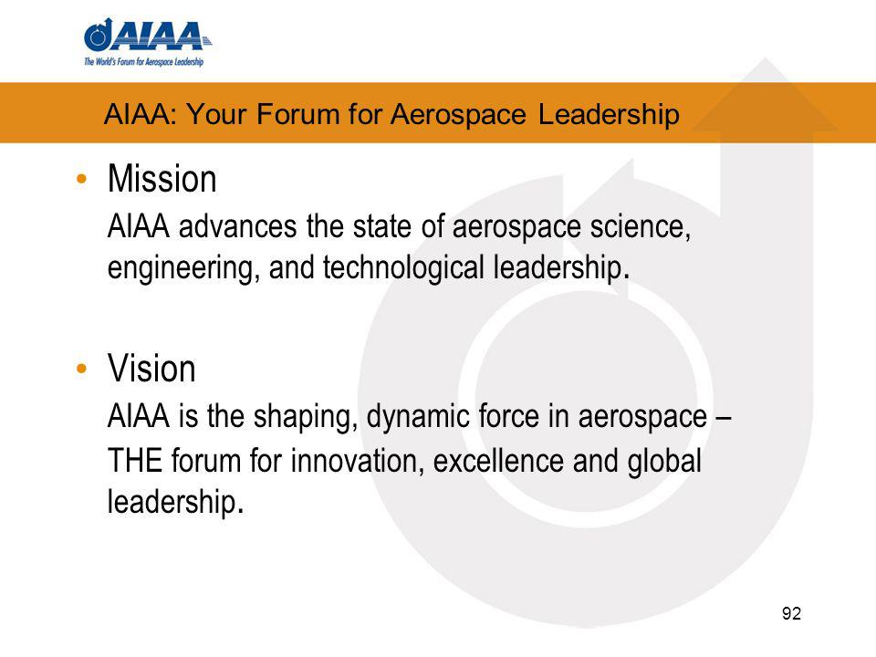 92 AIAA: Your Forum for Aerospace Leadership Mission AIAA advances the state of aerospace science, engineering, and technological leadership.