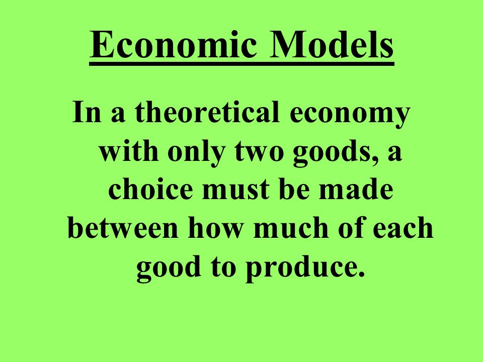 In a theoretical economy with only two goods, a choice must be made between how much of each good to produce.