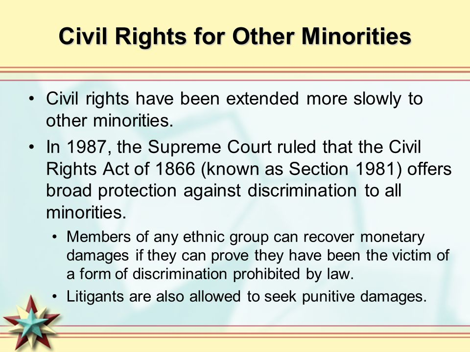 Civil Rights for Other Minorities Civil rights have been extended more slowly to other minorities. In 1987, the Supreme Court ruled that the Civil Rig