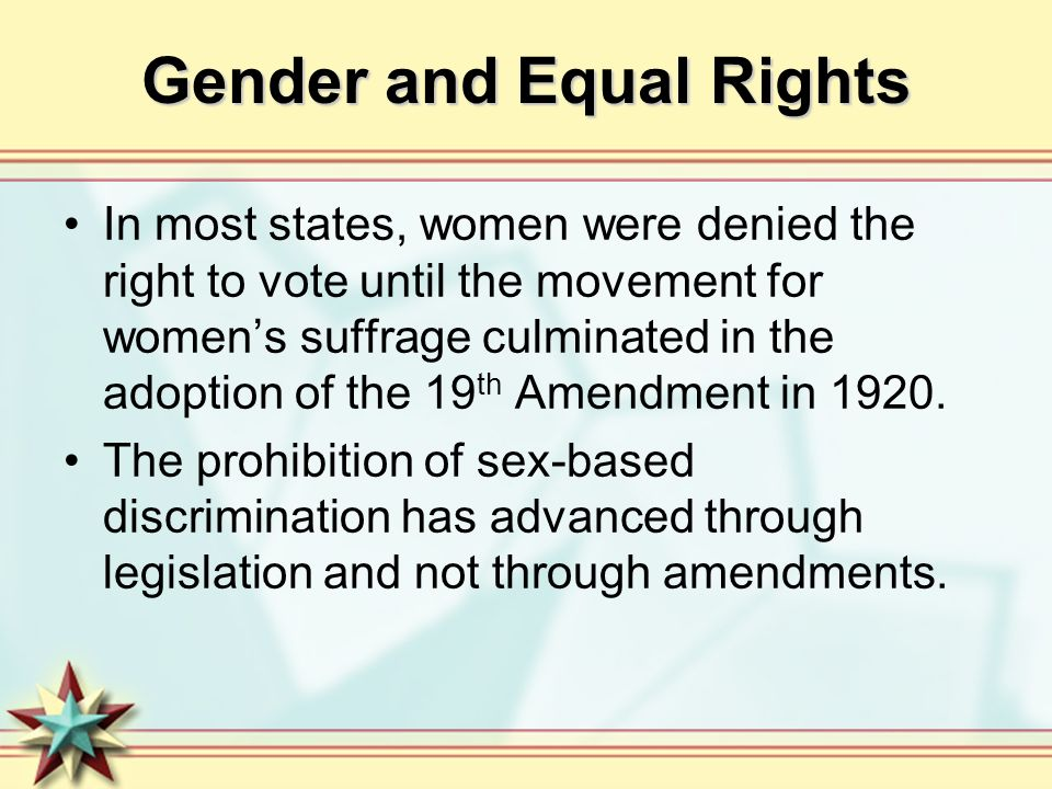 Gender and Equal Rights In most states, women were denied the right to vote until the movement for womens suffrage culminated in the adoption of the 1