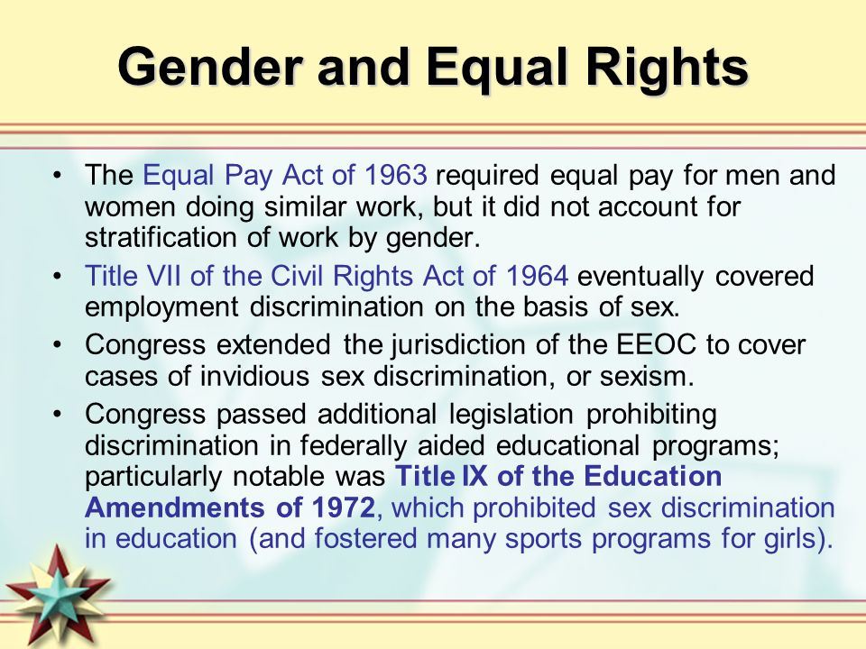 Gender and Equal Rights The Equal Pay Act of 1963 required equal pay for men and women doing similar work, but it did not account for stratification o