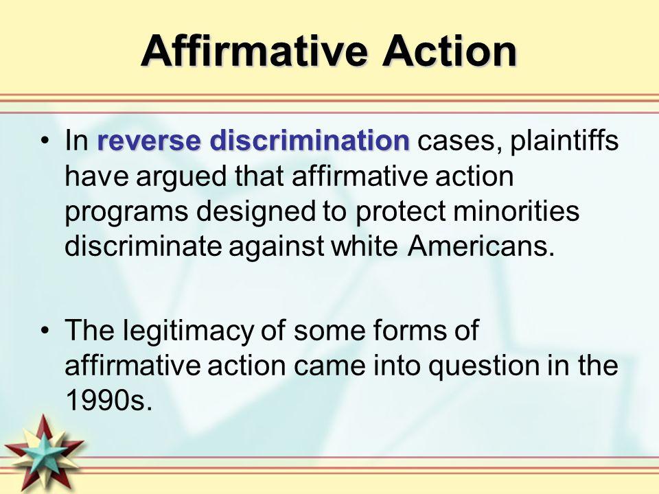 Affirmative Action reverse discriminationIn reverse discrimination cases, plaintiffs have argued that affirmative action programs designed to protect