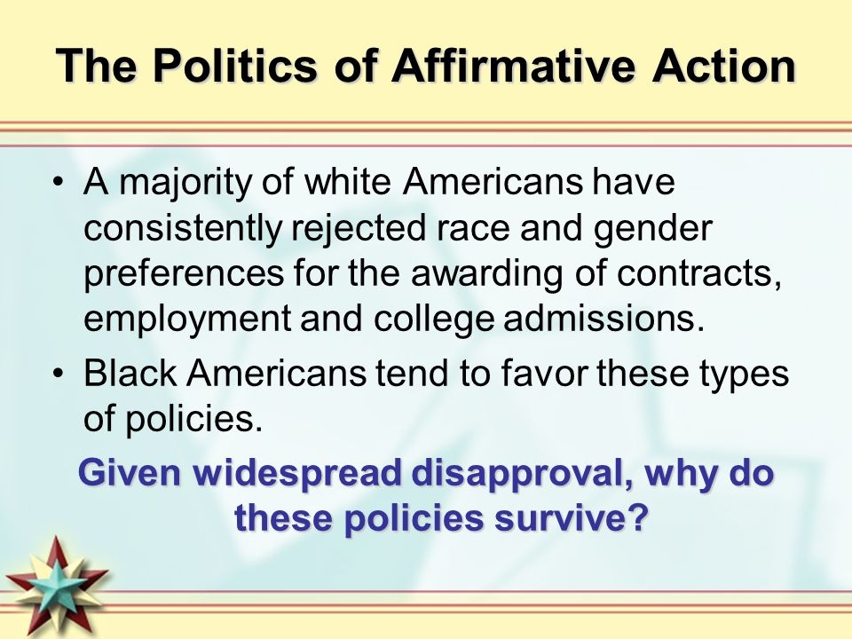 The Politics of Affirmative Action A majority of white Americans have consistently rejected race and gender preferences for the awarding of contracts,