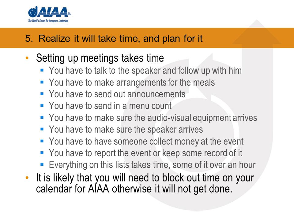 5. Realize it will take time, and plan for it Setting up meetings takes time You have to talk to the speaker and follow up with him You have to make a