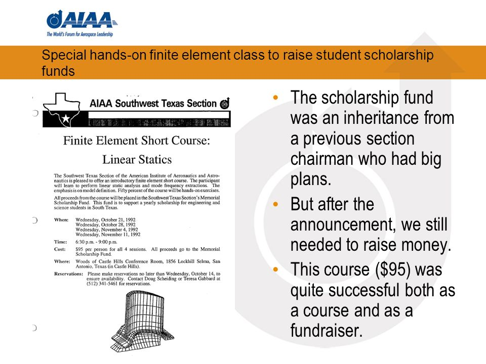 Special hands-on finite element class to raise student scholarship funds The scholarship fund was an inheritance from a previous section chairman who had big plans.