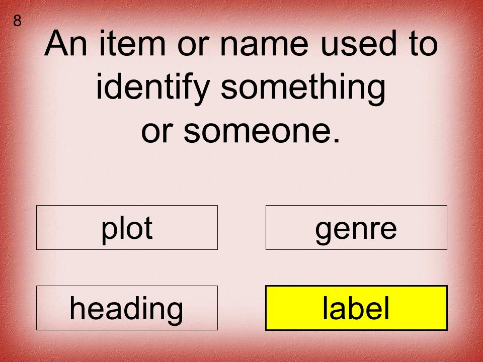 An item or name used to identify something or someone. plotgenre headinglabel 8