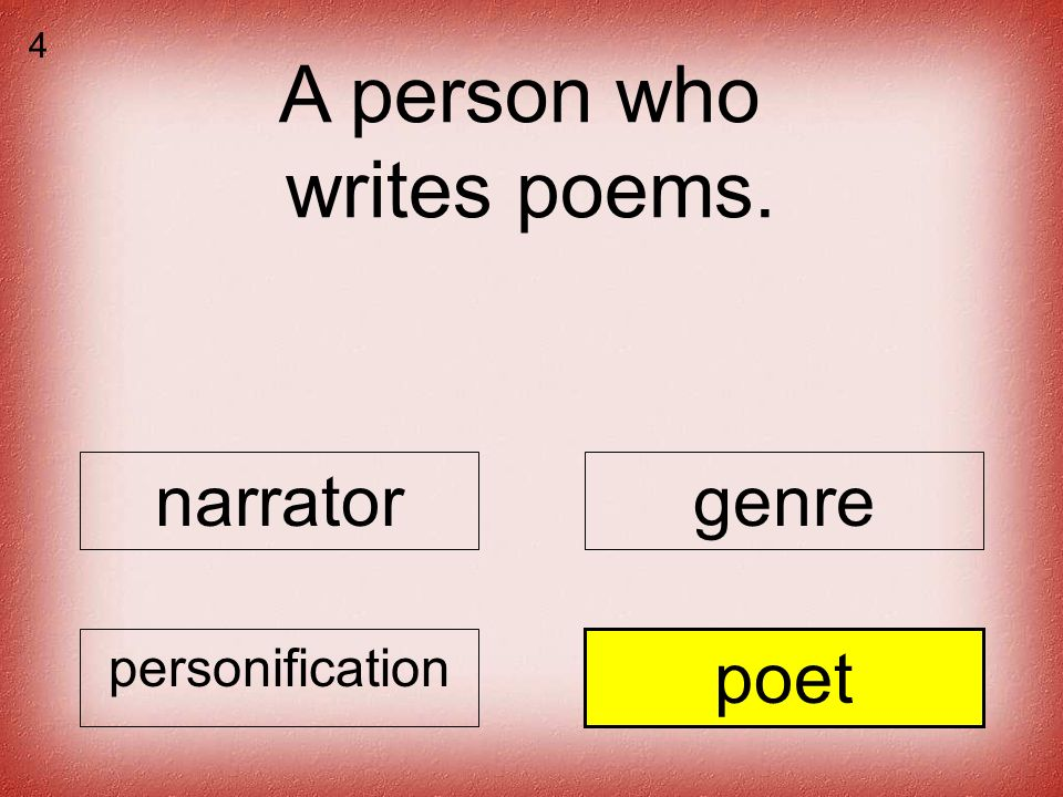 A person who writes poems. narratorgenre personification poet 4
