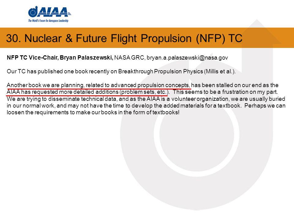 30. Nuclear & Future Flight Propulsion (NFP) TC NFP TC Vice-Chair, Bryan Palaszewski, NASA GRC, bryan.a.palaszewski@nasa.gov Our TC has published one