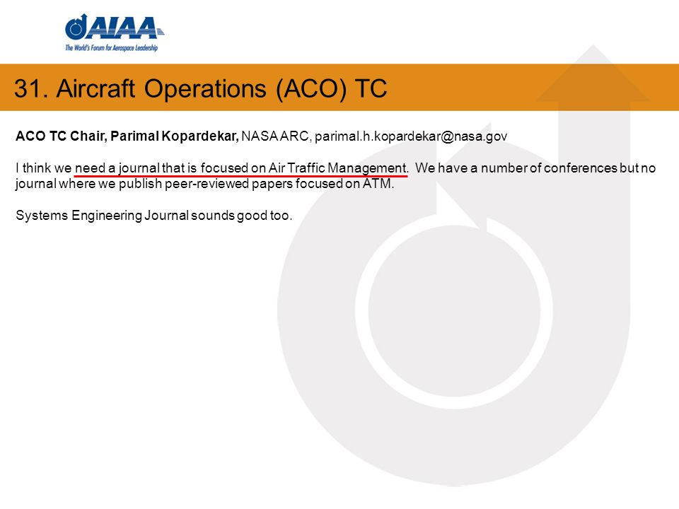 ACO TC Chair, Parimal Kopardekar, NASA ARC, parimal.h.kopardekar@nasa.gov I think we need a journal that is focused on Air Traffic Management.