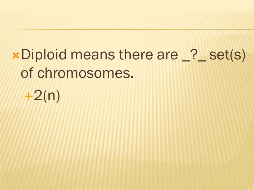 Diploid means there are _?_ set(s) of chromosomes. 2(n)
