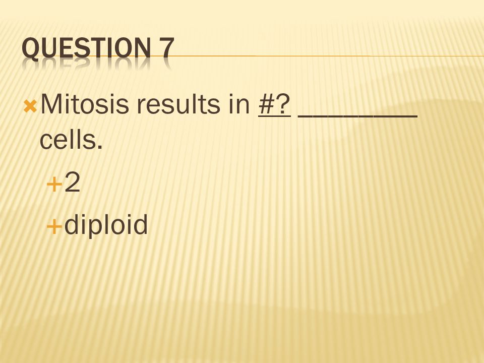 Mitosis results in #? ________ cells. 2 diploid