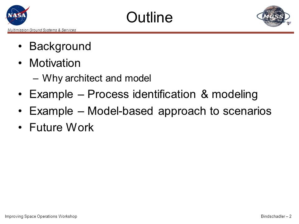Multimission Ground Systems & Services Outline Background Motivation –Why architect and model Example – Process identification & modeling Example – Mo