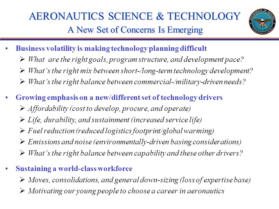 AERONAUTICS SCIENCE & TECHNOLOGY A New Set of Concerns Is Emerging Business volatility is making technology planning difficult What are the right goals, program structure, and development pace.