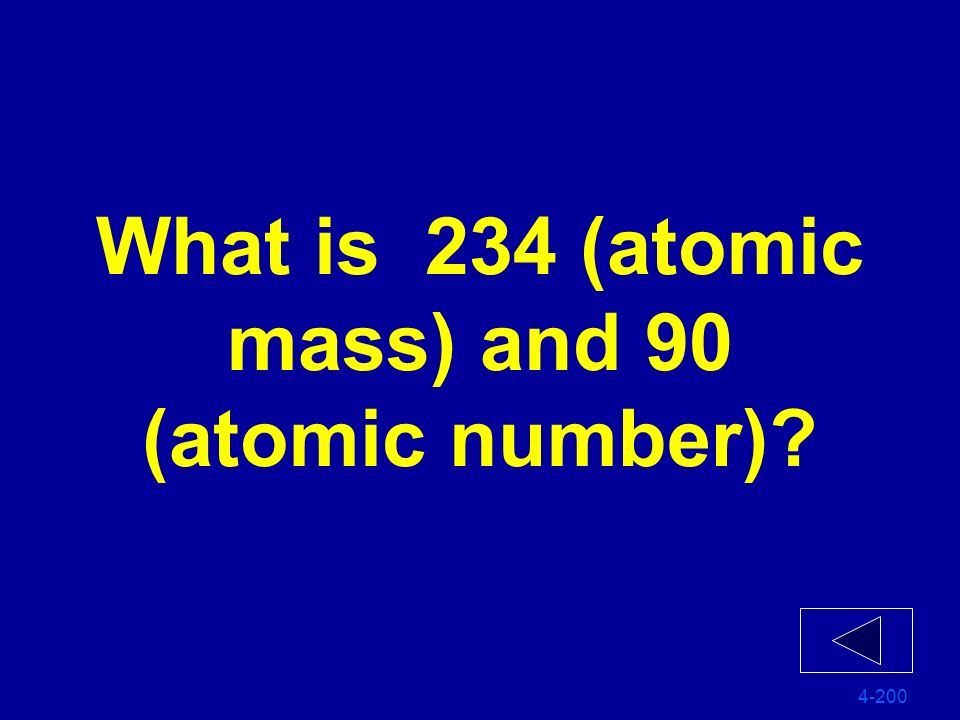 The atomic number mass and atomic number for Thorium- 234 4-200