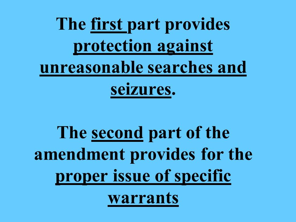 The first part provides protection against unreasonable searches and seizures.
