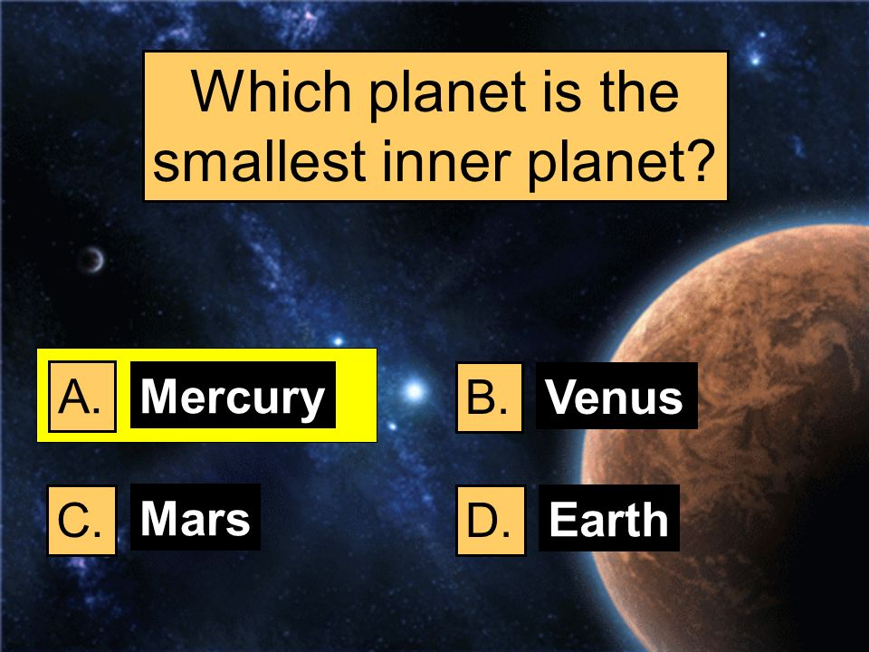 Which planet is the smallest inner planet? A. B. C.D. Mercury Venus Mars Earth