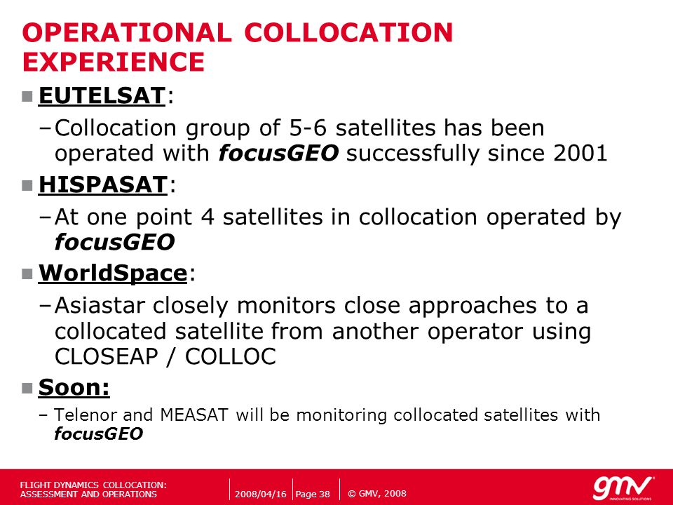 © GMV, 2008 OPERATIONAL COLLOCATION EXPERIENCE EUTELSAT: –Collocation group of 5-6 satellites has been operated with focusGEO successfully since 2001
