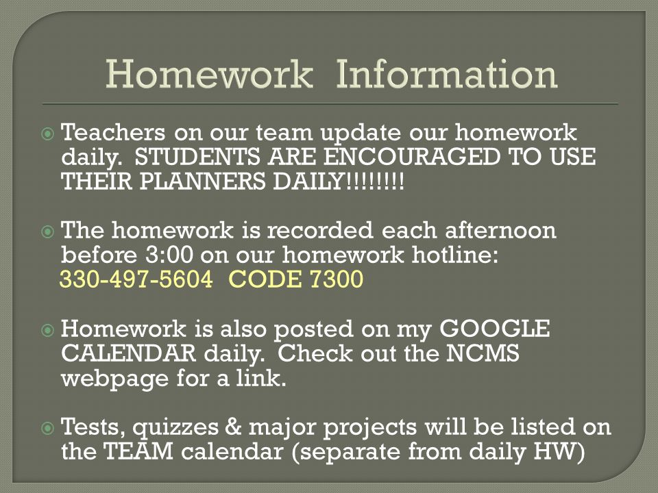 Homework Information Teachers on our team update our homework daily.