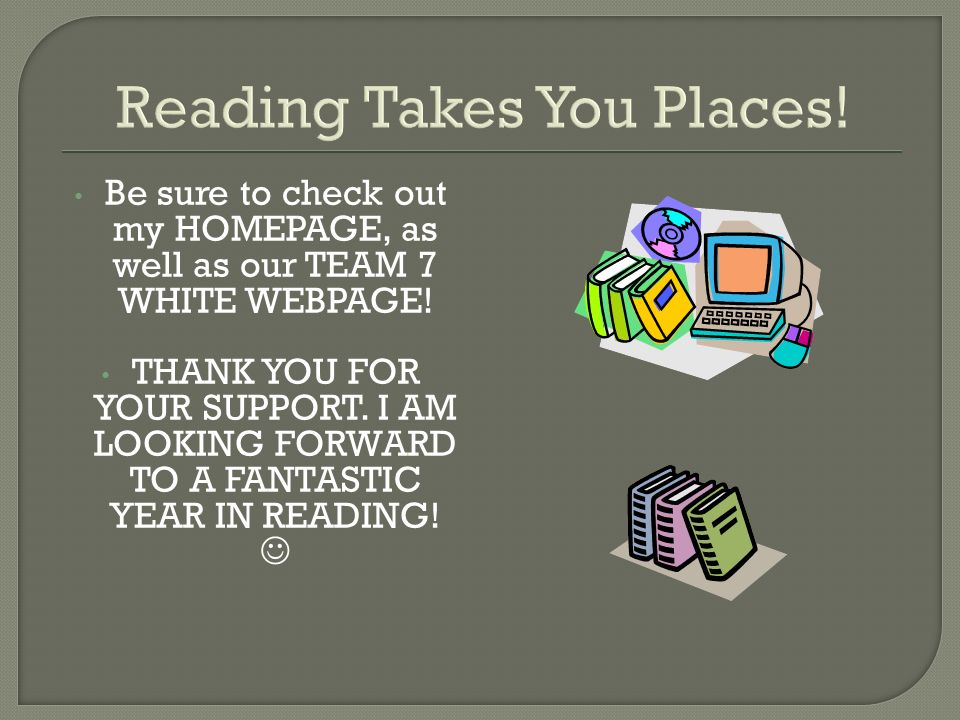 Reading Takes You Places. Be sure to check out my HOMEPAGE, as well as our TEAM 7 WHITE WEBPAGE.