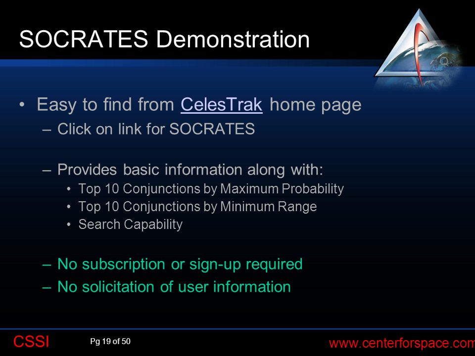 Pg 19 of 50 www.centerforspace.com CSSI SOCRATES Demonstration Easy to find from CelesTrak home pageCelesTrak –Click on link for SOCRATES –Provides ba