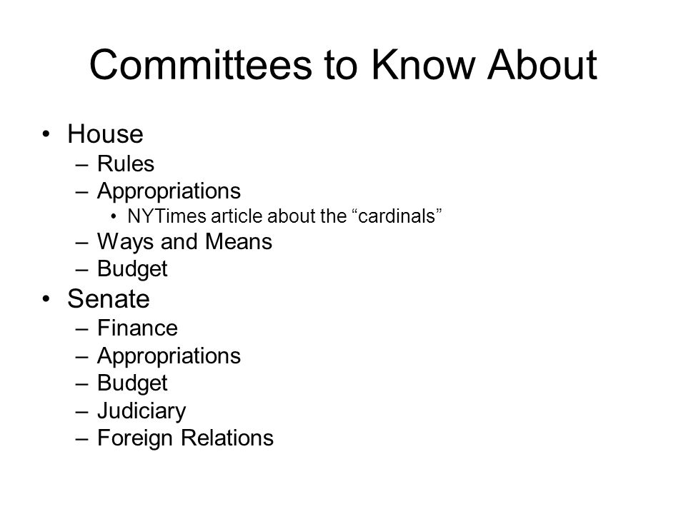 Committees to Know About House –Rules –Appropriations NYTimes article about the cardinals –Ways and Means –Budget Senate –Finance –Appropriations –Bud
