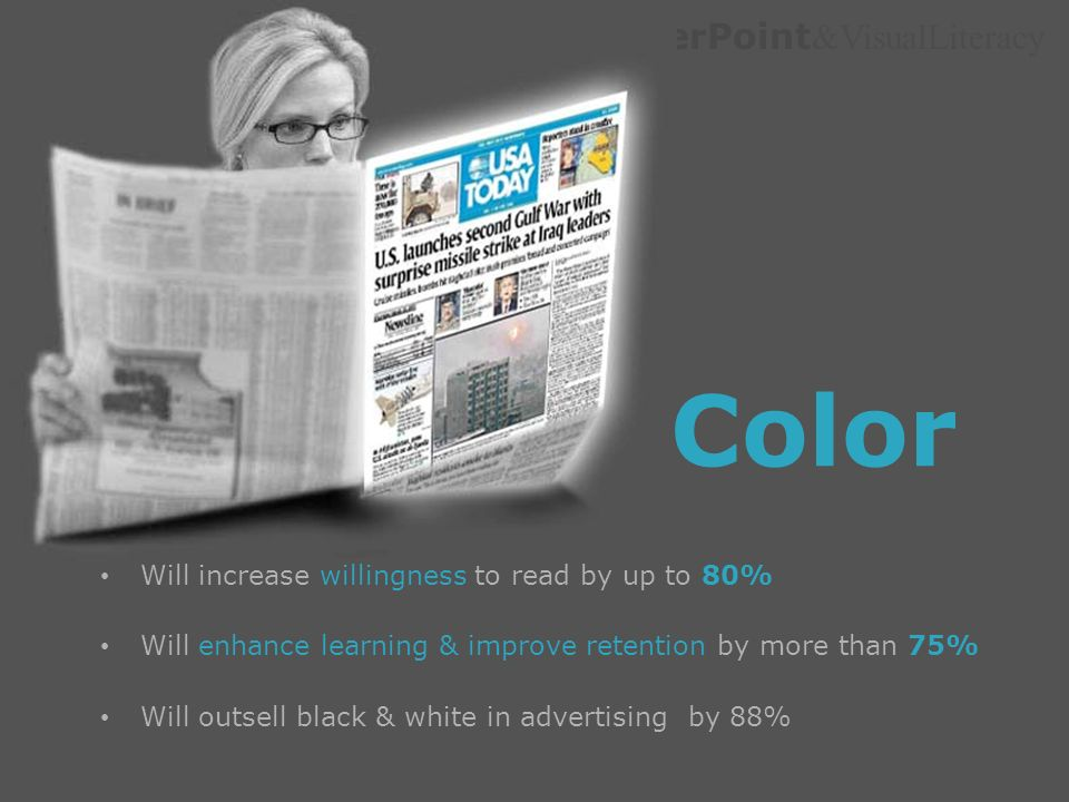PowerPoint &VisualLiteracy Color Will increase willingness to read by up to 80% Will enhance learning & improve retention by more than 75% Will outsel