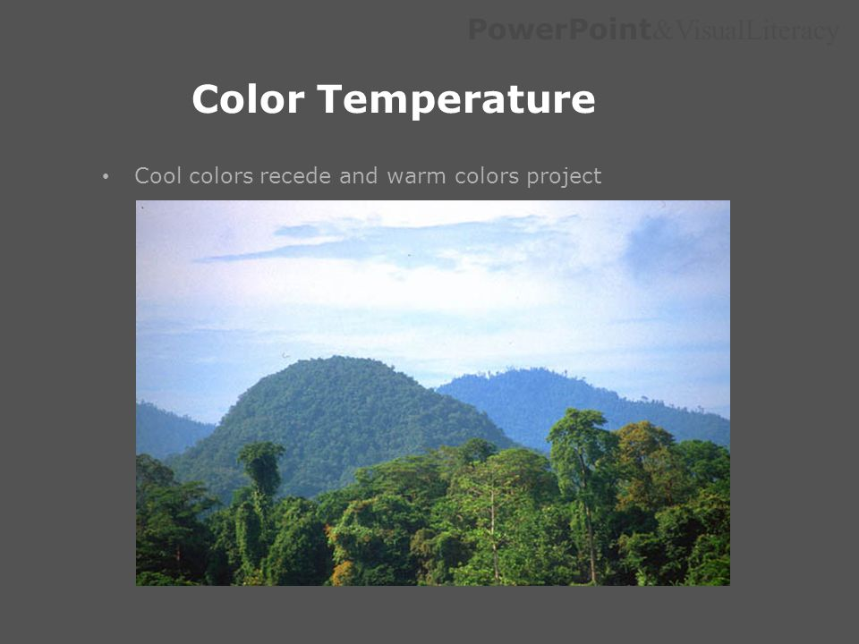 PowerPoint &VisualLiteracy Color Temperature Cool colors recede and warm colors project