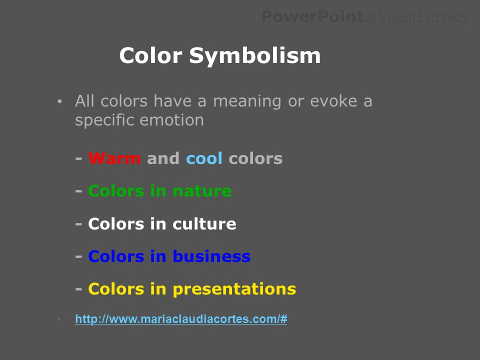 PowerPoint &VisualLiteracy Color Symbolism All colors have a meaning or evoke a specific emotion - Warm and cool colors - Colors in nature - Colors in
