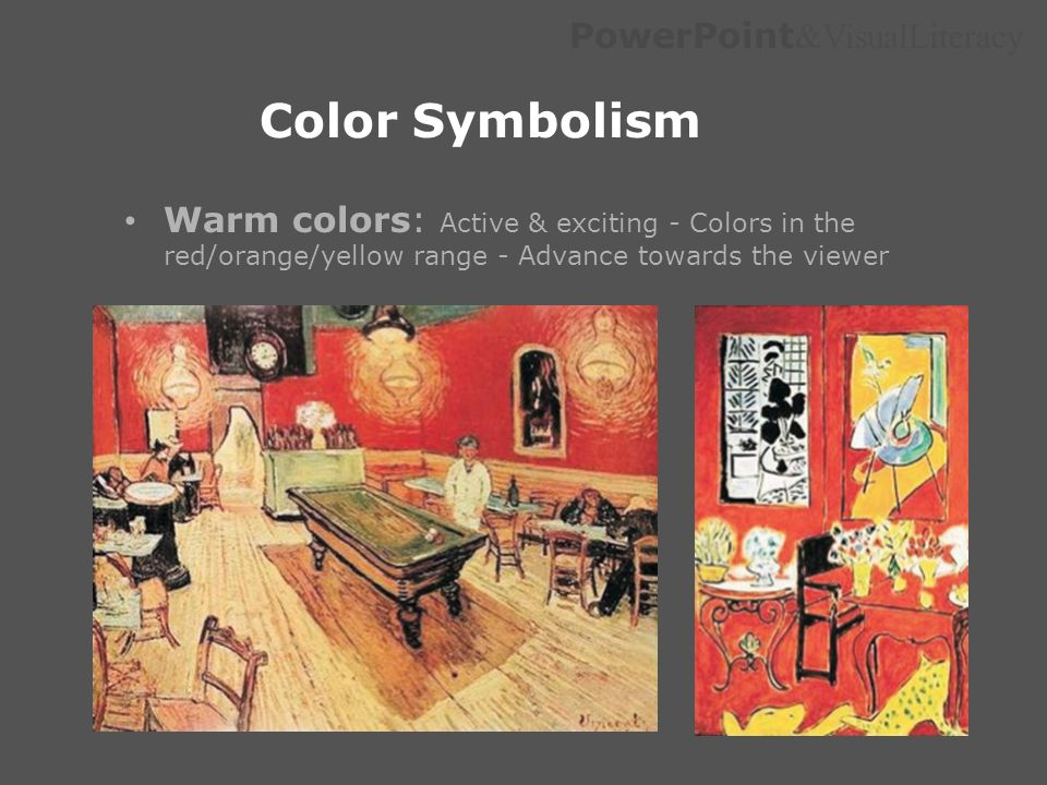 PowerPoint &VisualLiteracy Color Symbolism Warm colors: Active & exciting - Colors in the red/orange/yellow range - Advance towards the viewer