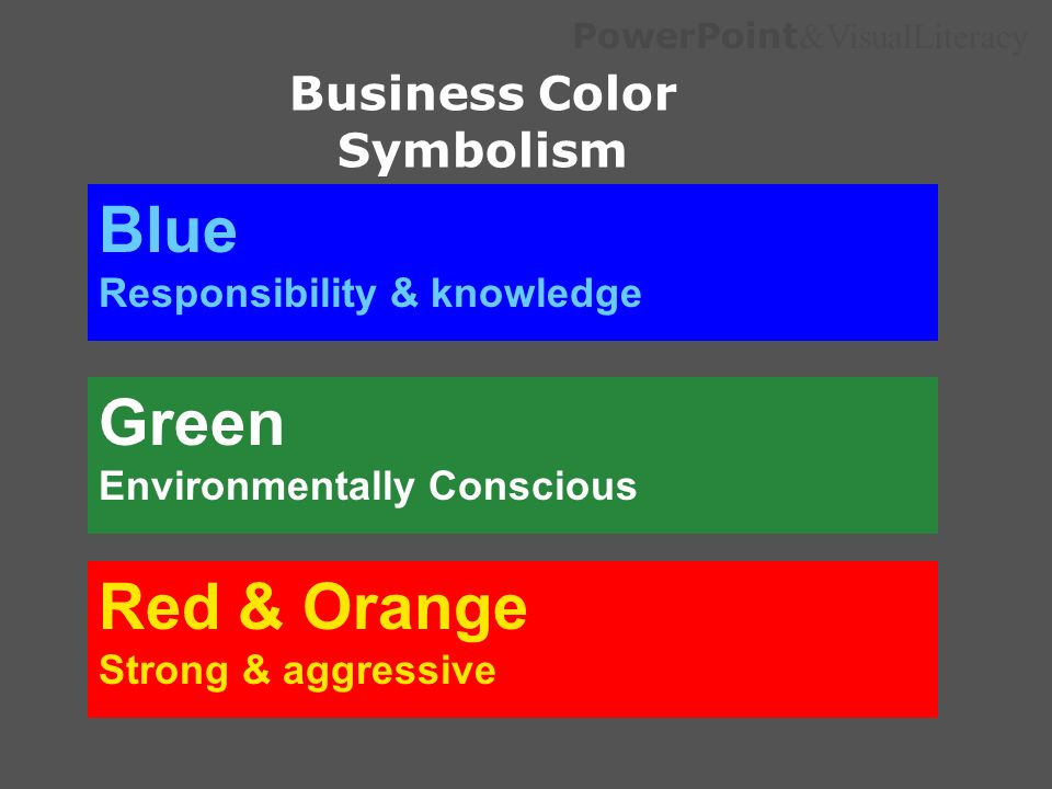 PowerPoint &VisualLiteracy Business Color Symbolism Blue Responsibility & knowledge Green Environmentally Conscious Red & Orange Strong & aggressive