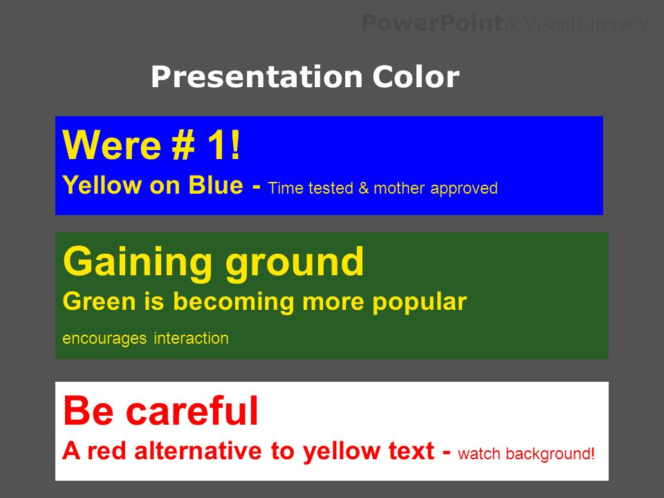 PowerPoint &VisualLiteracy Presentation Color Were # 1! Yellow on Blue - Time tested & mother approved Gaining ground Green is becoming more popular e