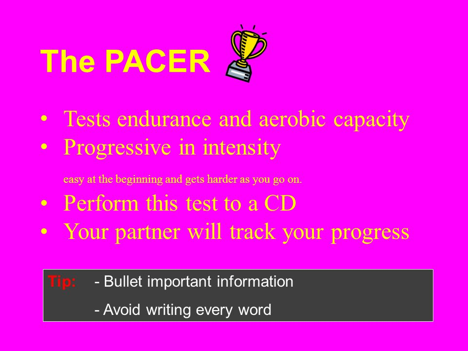 The PACER Tests endurance and aerobic capacity Progressive in intensity easy at the beginning and gets harder as you go on. Perform this test to a CD