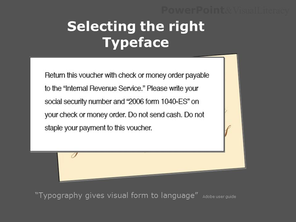 PowerPoint &VisualLiteracy Selecting the right Typeface Typography gives visual form to language Adobe user guide