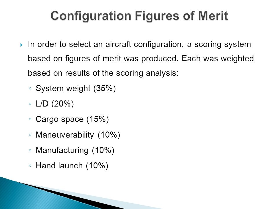 In order to select an aircraft configuration, a scoring system based on figures of merit was produced. Each was weighted based on results of the scori