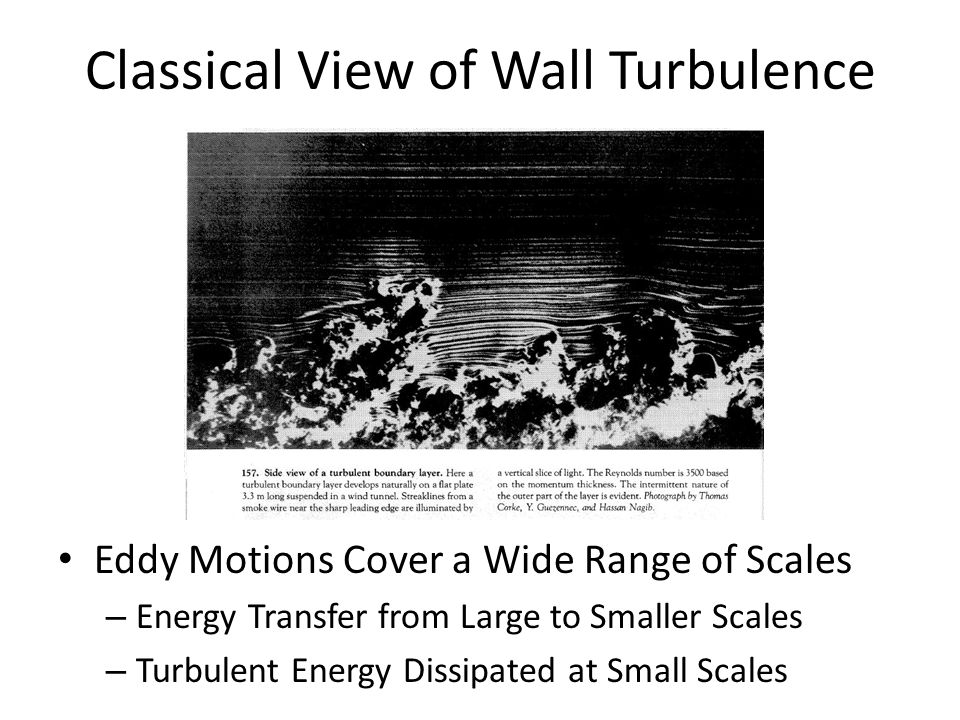 Classical View of Wall Turbulence Eddy Motions Cover a Wide Range of Scales – Energy Transfer from Large to Smaller Scales – Turbulent Energy Dissipat