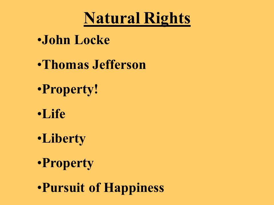 Natural Rights John Locke Thomas Jefferson Property! Life Liberty Property Pursuit of Happiness