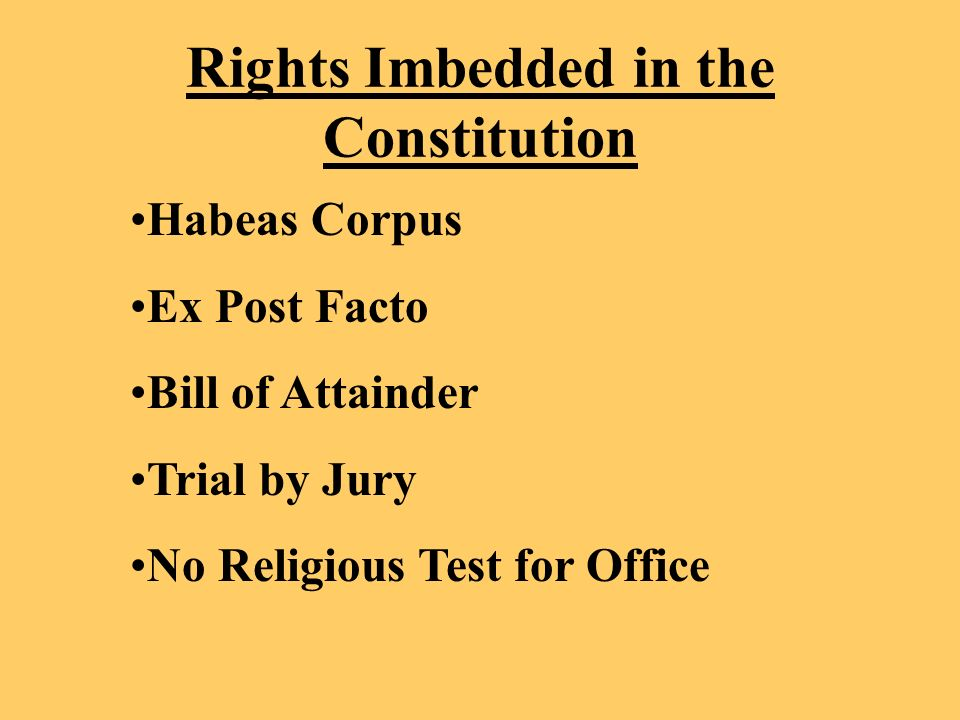 Rights Imbedded in the Constitution Habeas Corpus Ex Post Facto Bill of Attainder Trial by Jury No Religious Test for Office