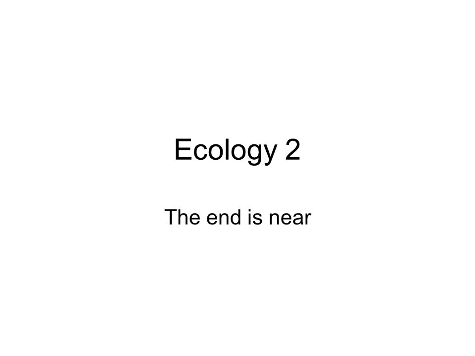 Ecology 2 The end is near