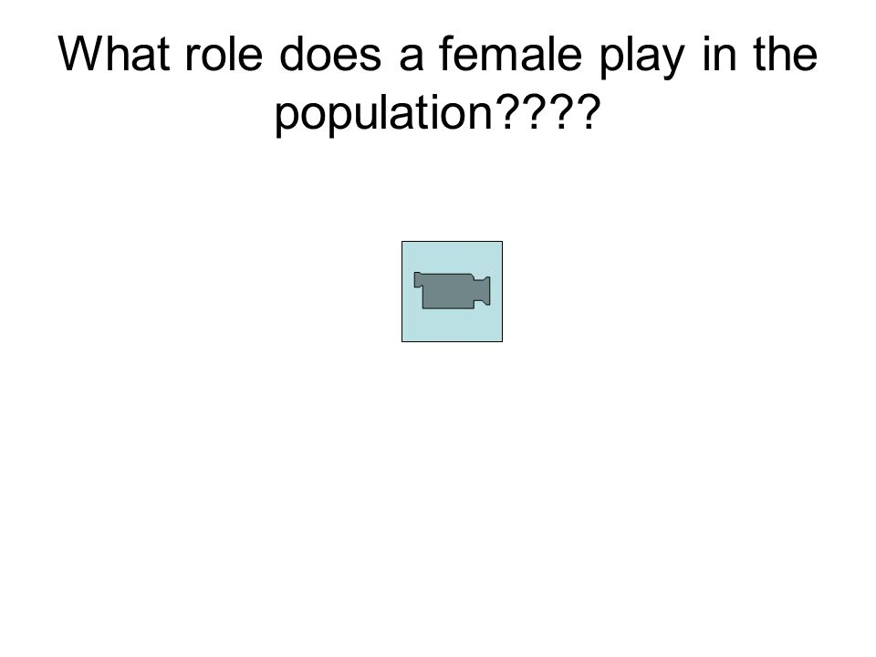 What role does a female play in the population????