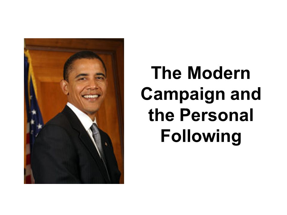 The Modern Campaign and the Personal Following
