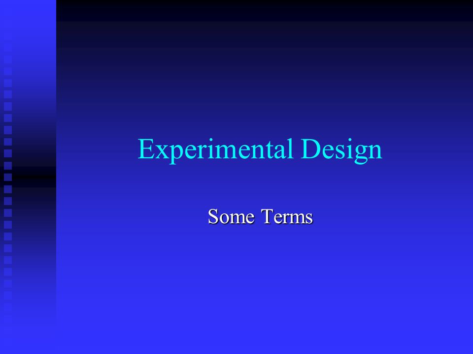 Experimental Design Some Terms
