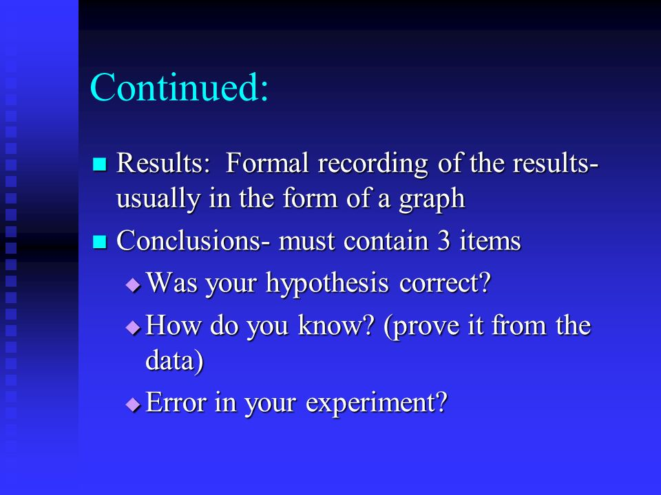 Continued: Results: Formal recording of the results- usually in the form of a graph Results: Formal recording of the results- usually in the form of a