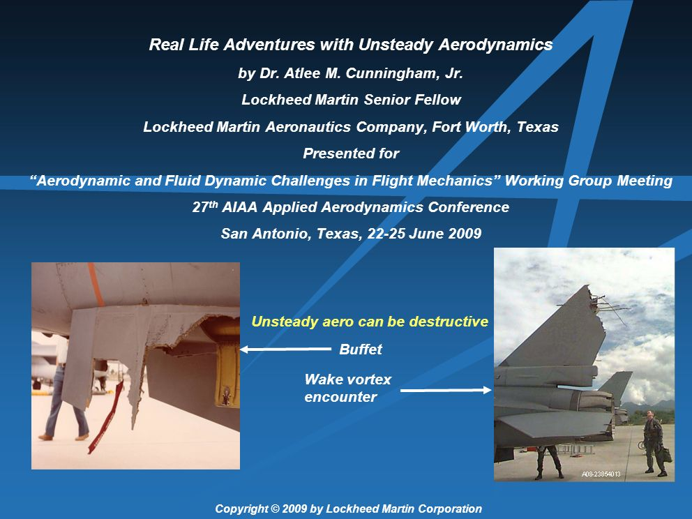 Real Life Adventures with Unsteady Aerodynamics by Dr. Atlee M. Cunningham, Jr. Lockheed Martin Senior Fellow Lockheed Martin Aeronautics Company, For