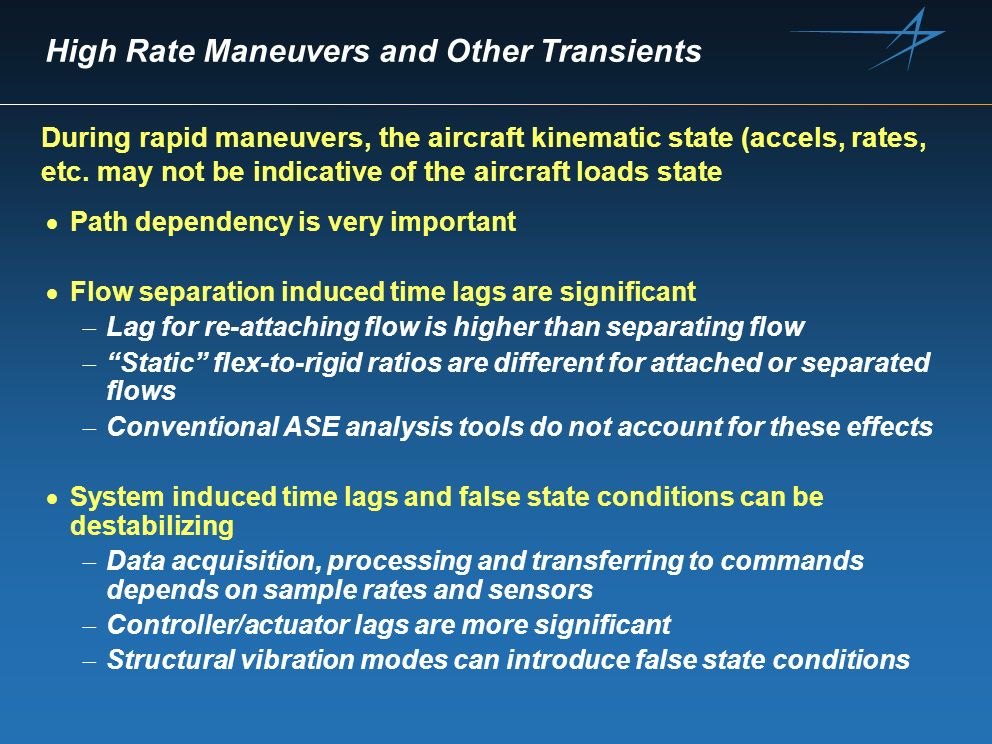 High Rate Maneuvers and Other Transients Path dependency is very important Flow separation induced time lags are significant Lag for re-attaching flow